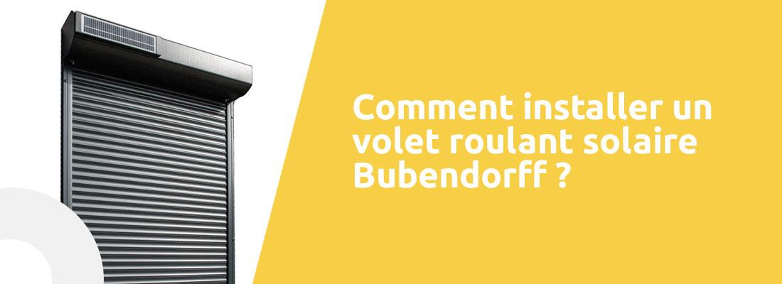 Comment Installer Un Volet Roulant Solaire Bubendorff